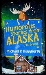 Humorous Stories from ALASKA and beyond